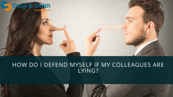 How do I defend myself if my colleagues are lying