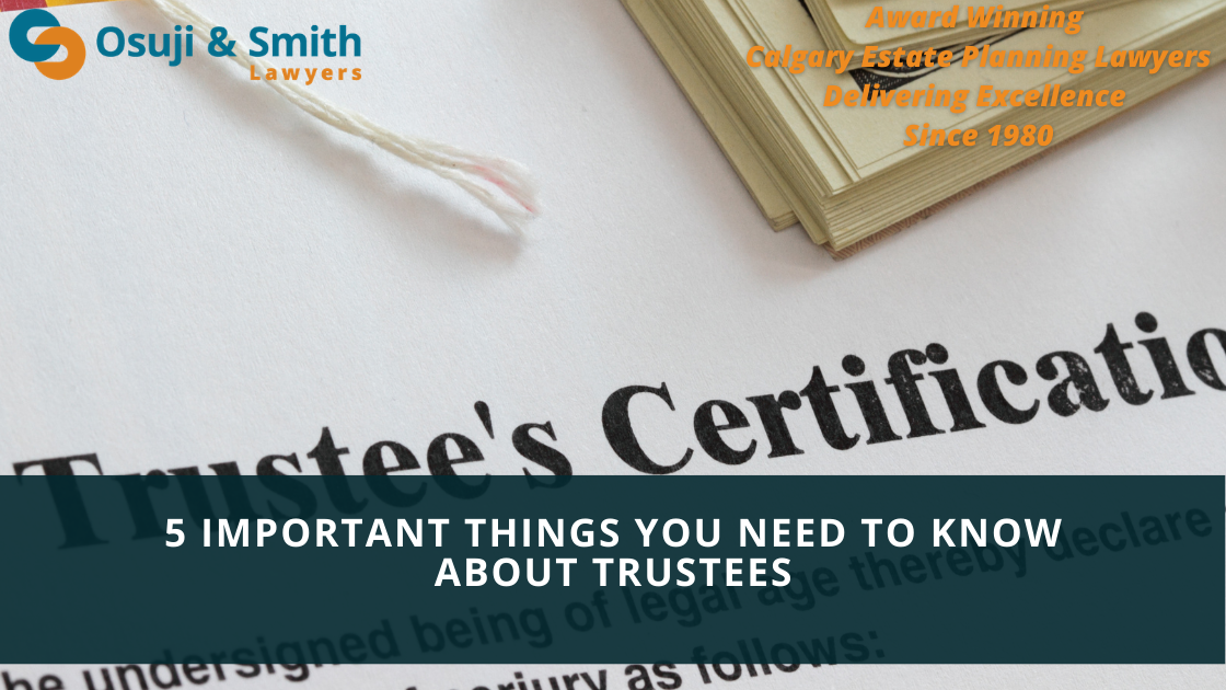 5 Important Things You Need to Know About Trustees - Estate planning lawyers Calgary