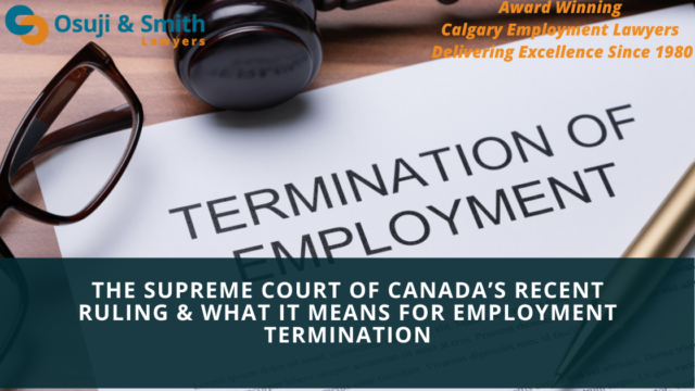 The Supreme Court of Canada's Recent Ruling & What it Means for Employment Termination