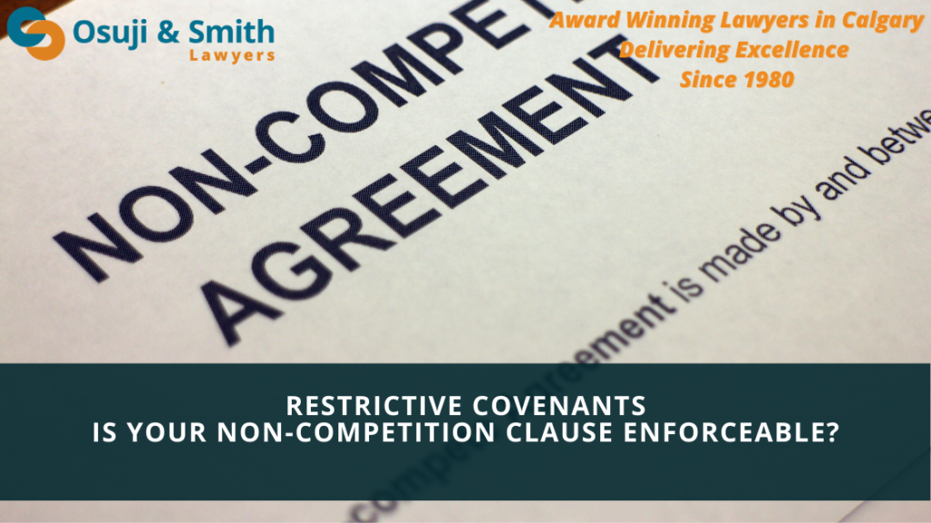 Calgary Restrictive Covenants - IS YOUR NON-COMPETITION CLAUSE ENFORCEABLE