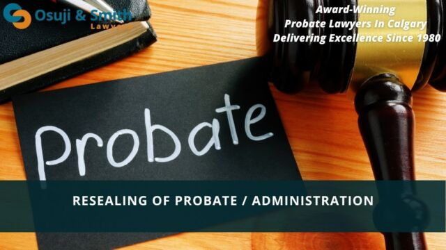 Probate Lawyers In Calgary - Resealing of Probate Administration