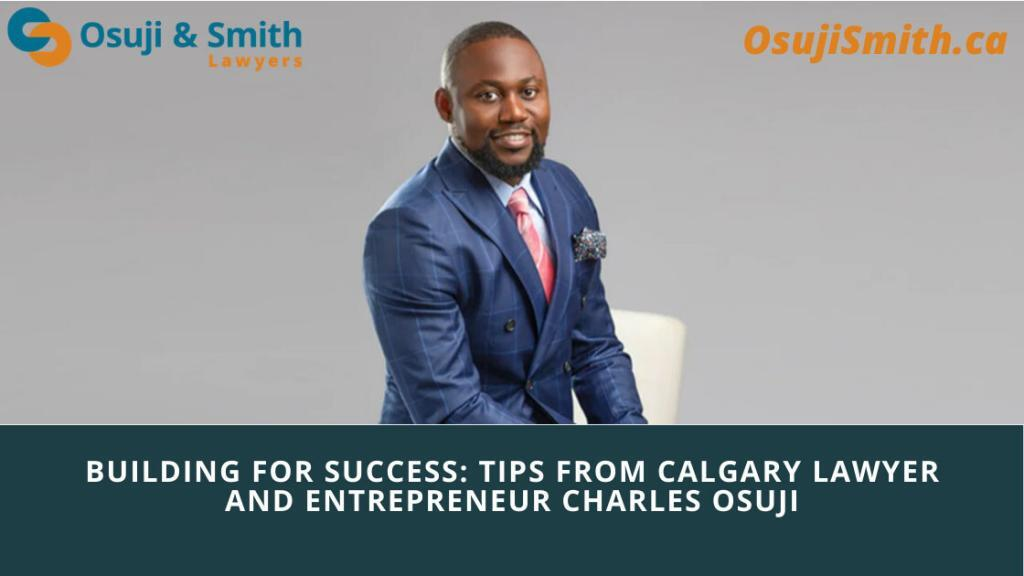 Building for success: Tips from CALGARY LAWYER AND ENTREPRENEUR