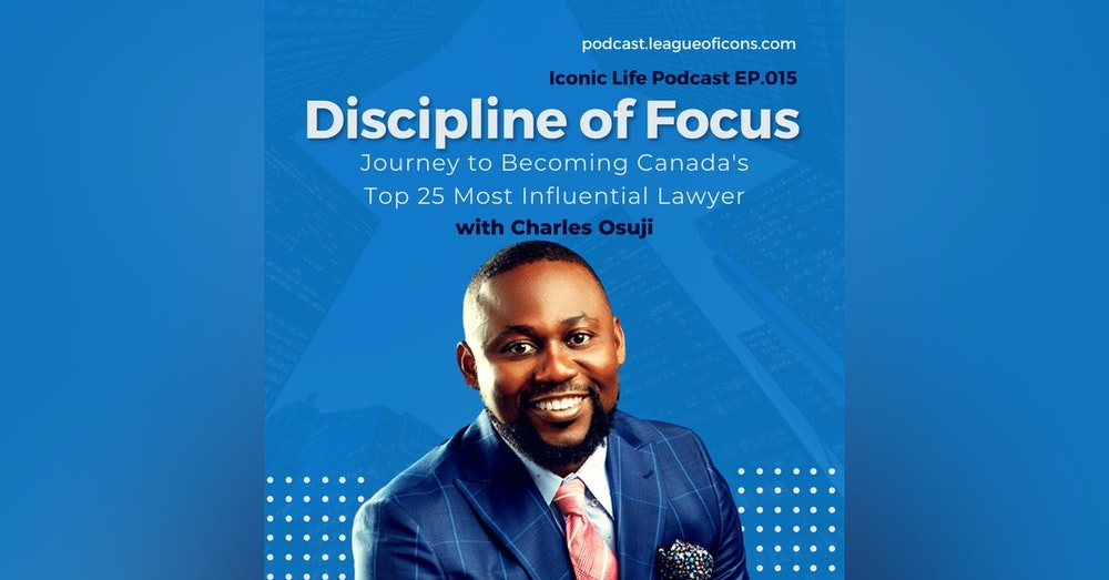Discipline of Focus - Charles Osuji Journey to Becoming Canada's Top 25 Most Influential Lawyer