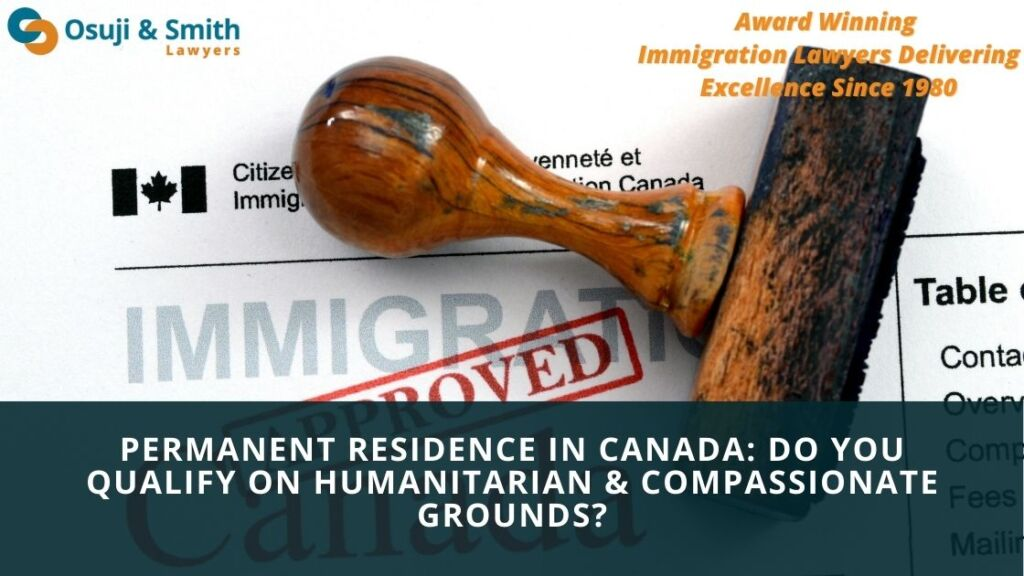 Permanent Residence in Canada Do you qualify on Humanitarian and Compassionate Grounds
